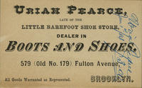 Uriah Pearce, Late of the Little Barefoot Shoe Store, Dealer in Boots and Shoes