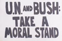 UN and Bush: take a moral stand